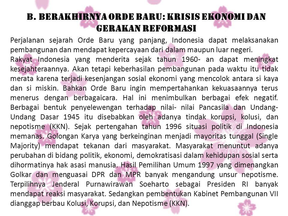 B. Berakhirnya Orde Baru: Krisis Ekonomi dan Gerakan Reformasi Perjalanan sejarah Orde Baru yang panjang, Indonesia dapat melaksanakan pembangunan dan