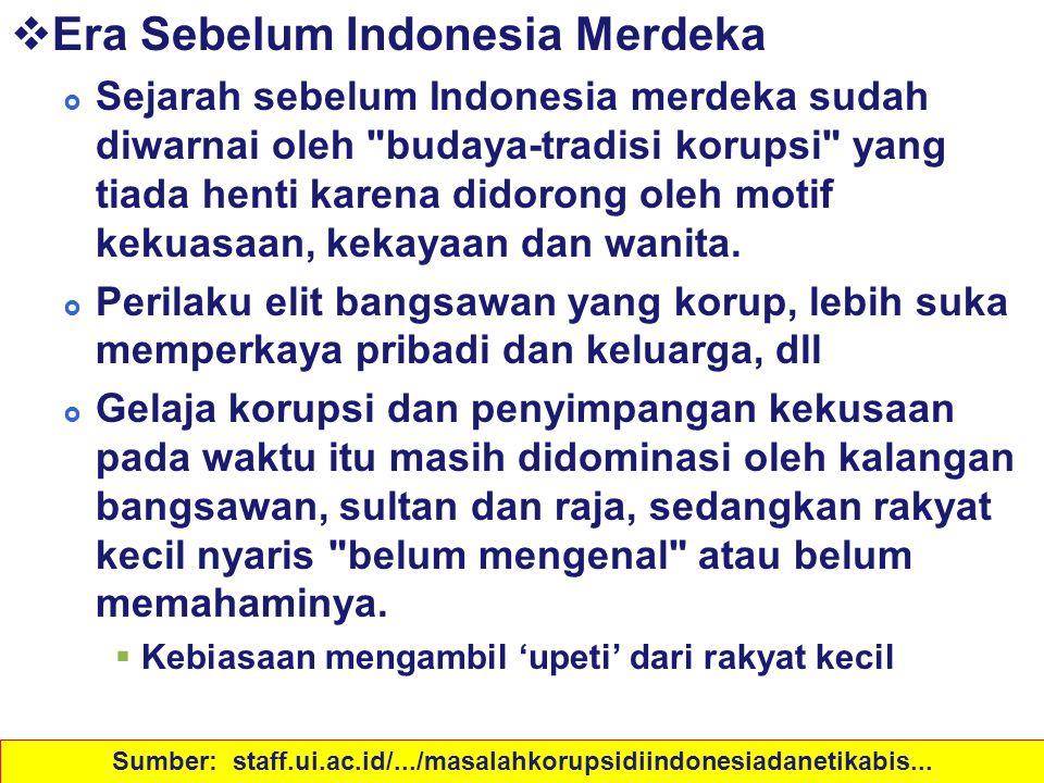 Sejarah Korupsi di Indonesia  Era Sebelum Indonesia Merdeka  Sejarah sebelum Indonesia merdeka sudah diwarnai oleh