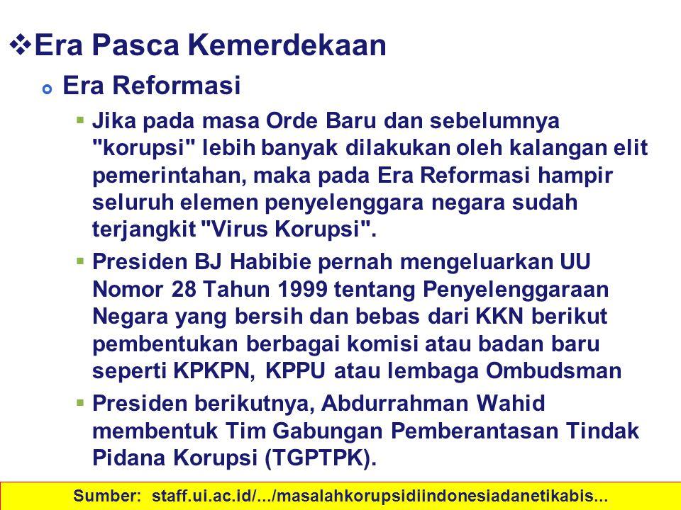 Sejarah Korupsi di Indonesia  Era Pasca Kemerdekaan  Era Reformasi  Jika pada masa Orde Baru dan sebelumnya