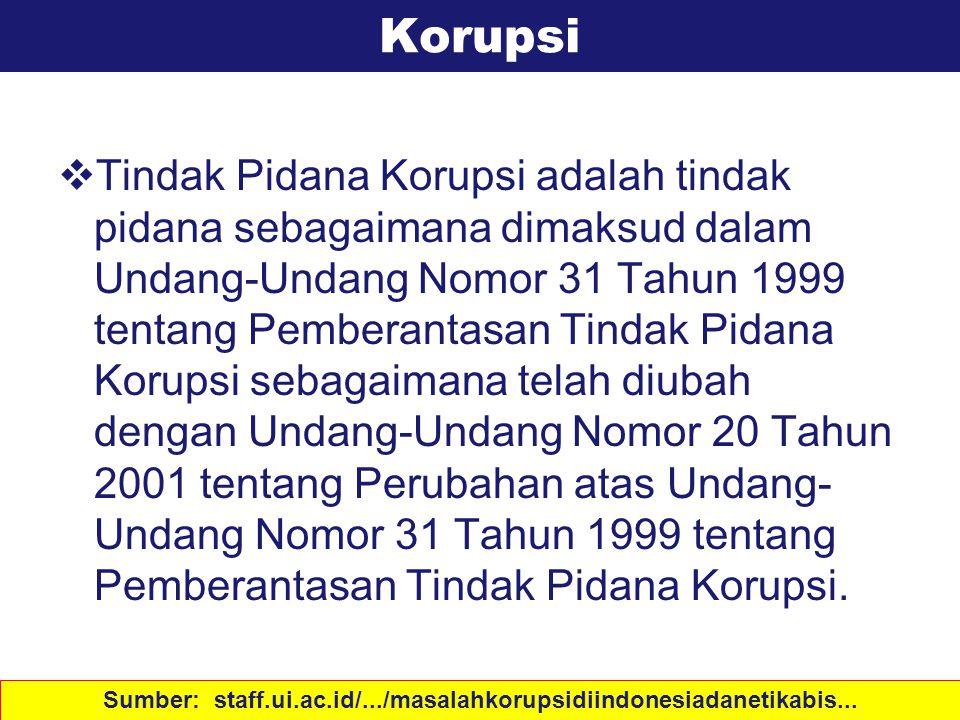Definisi  Tindak Pidana Korupsi adalah tindak pidana sebagaimana dimaksud dalam Undang-Undang Nomor 31 Tahun 1999 tentang Pemberantasan Tindak Pidana