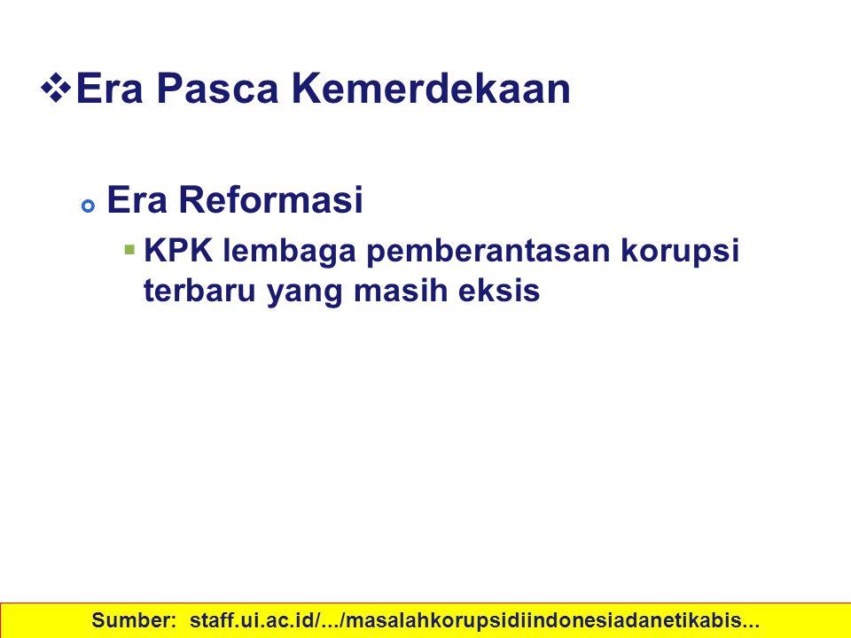 Sejarah Korupsi di Indonesia  Era Pasca Kemerdekaan  Era Reformasi  KPK lembaga pemberantasan korupsi terbaru yang masih eksis http://asepsofyan.mu