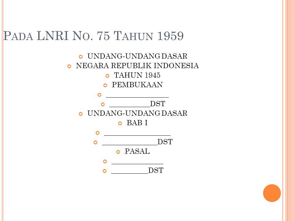 P ADA LNRI N O. 75 T AHUN 1959 UNDANG-UNDANG DASAR NEGARA REPUBLIK INDONESIA TAHUN 1945 PEMBUKAAN _________________ ___________DST UNDANG-UNDANG DASAR