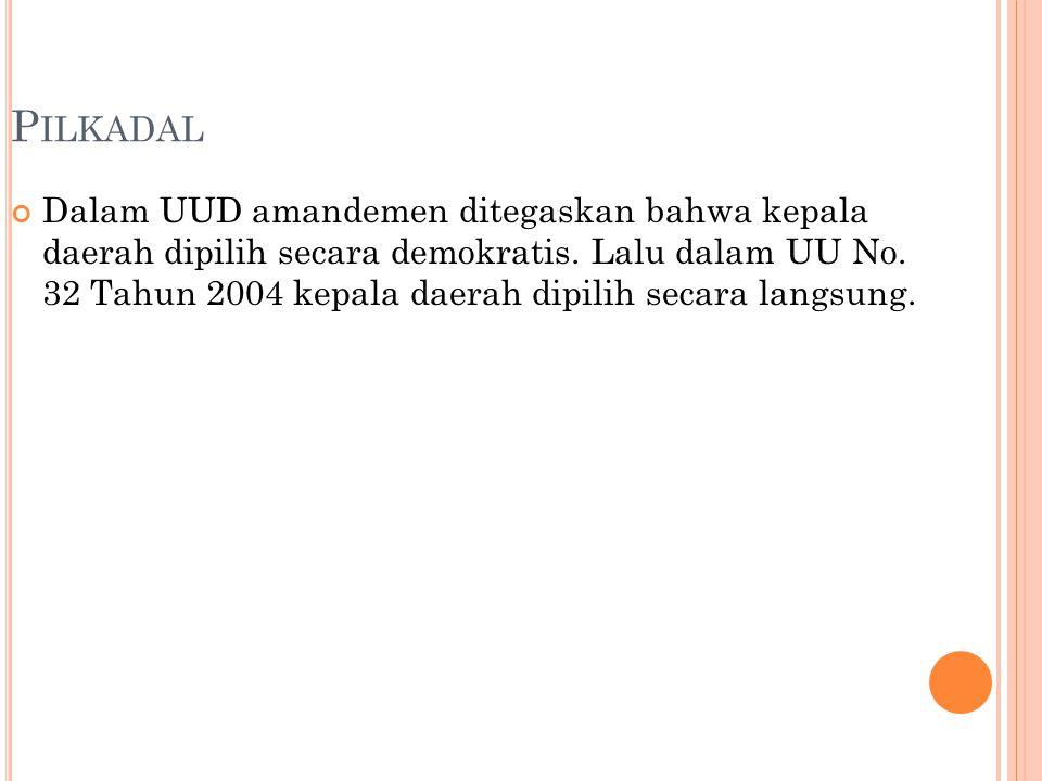 P ILKADAL Dalam UUD amandemen ditegaskan bahwa kepala daerah dipilih secara demokratis. Lalu dalam UU No. 32 Tahun 2004 kepala daerah dipilih secara l