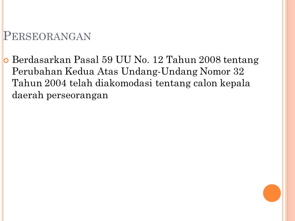 P ERSEORANGAN Berdasarkan Pasal 59 UU No. 12 Tahun 2008 tentang Perubahan Kedua Atas Undang-Undang Nomor 32 Tahun 2004 telah diakomodasi tentang calon