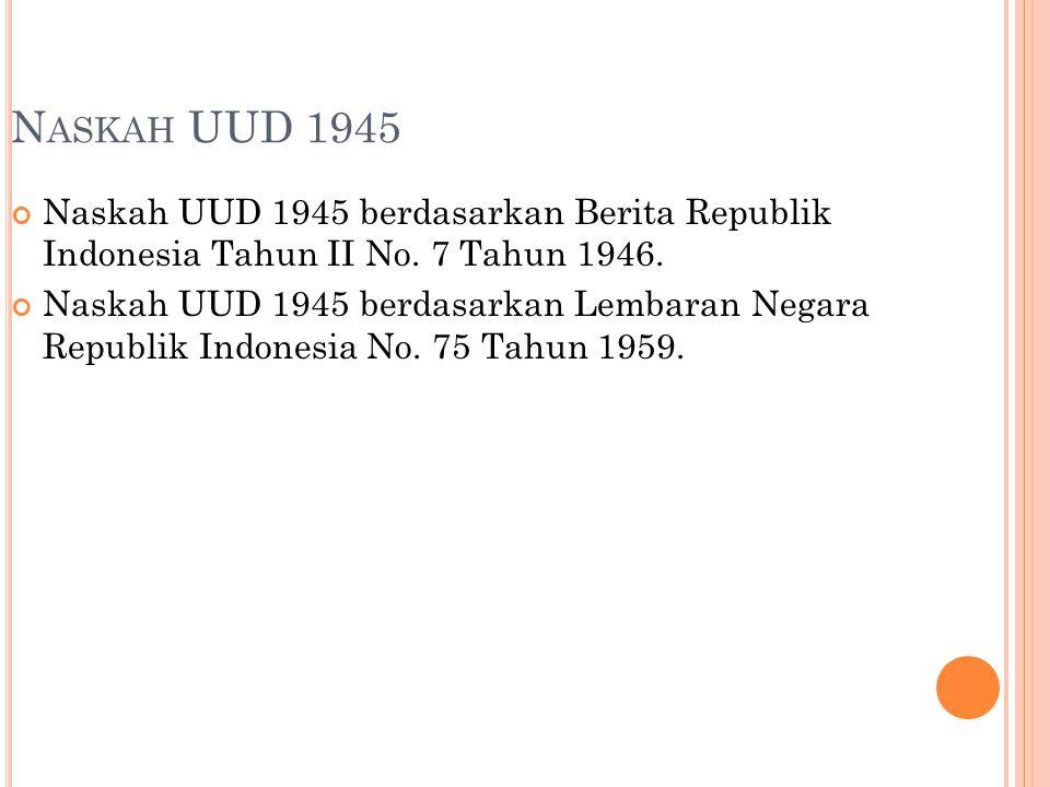 N ASKAH UUD 1945 Naskah UUD 1945 berdasarkan Berita Republik Indonesia Tahun II No. 7 Tahun 1946. Naskah UUD 1945 berdasarkan Lembaran Negara Republik