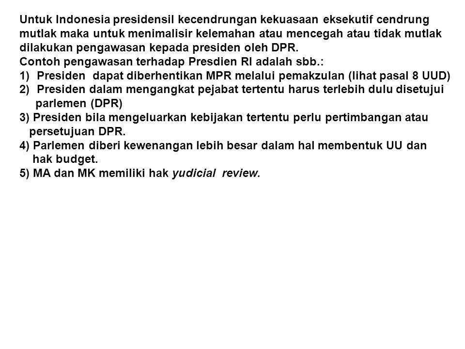 Untuk Indonesia presidensil kecendrungan kekuasaan eksekutif cendrung mutlak maka untuk menimalisir kelemahan atau mencegah atau tidak mutlak dilakuka