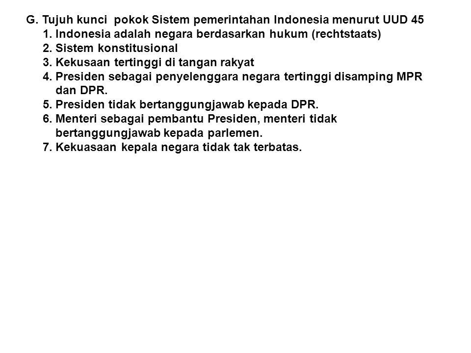 G. Tujuh kunci pokok Sistem pemerintahan Indonesia menurut UUD 45 1. Indonesia adalah negara berdasarkan hukum (rechtstaats) 2. Sistem konstitusional