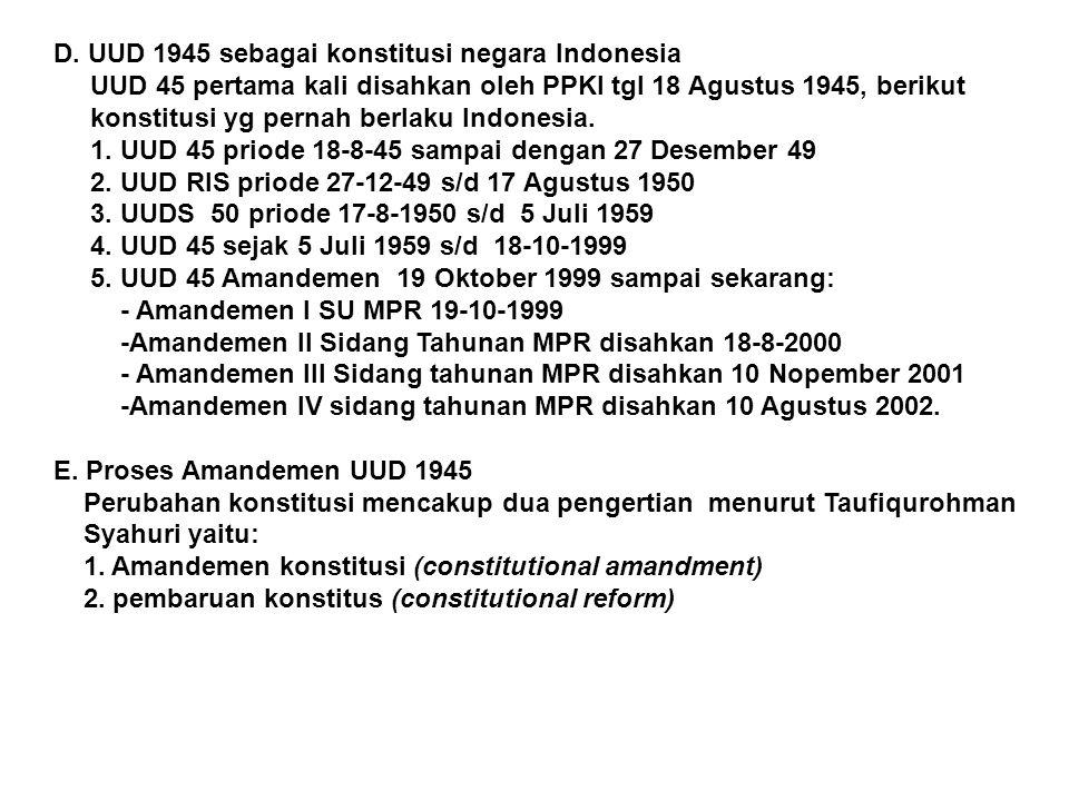 D. UUD 1945 sebagai konstitusi negara Indonesia UUD 45 pertama kali disahkan oleh PPKI tgl 18 Agustus 1945, berikut konstitusi yg pernah berlaku Indon