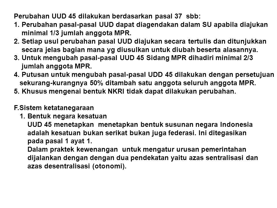 Perubahan UUD 45 dilakukan berdasarkan pasal 37 sbb: 1. Perubahan pasal-pasal UUD dapat diagendakan dalam SU apabila diajukan minimal 1/3 jumlah anggo