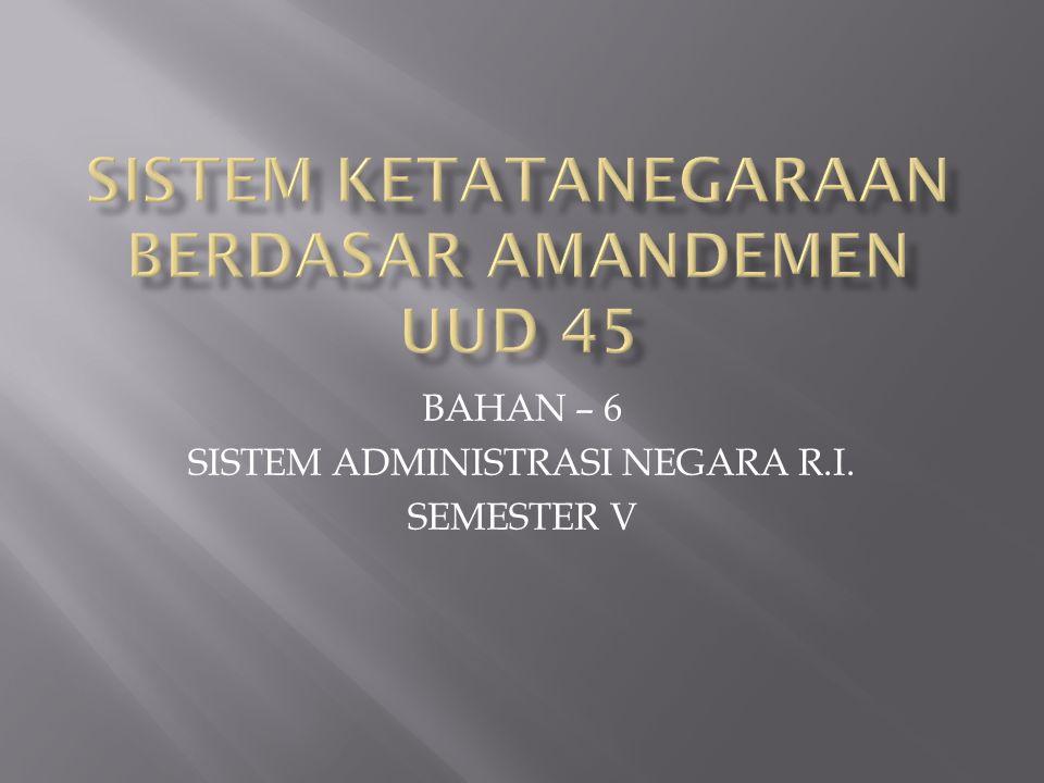 BAHAN – 6 SISTEM ADMINISTRASI NEGARA R.I. SEMESTER V
