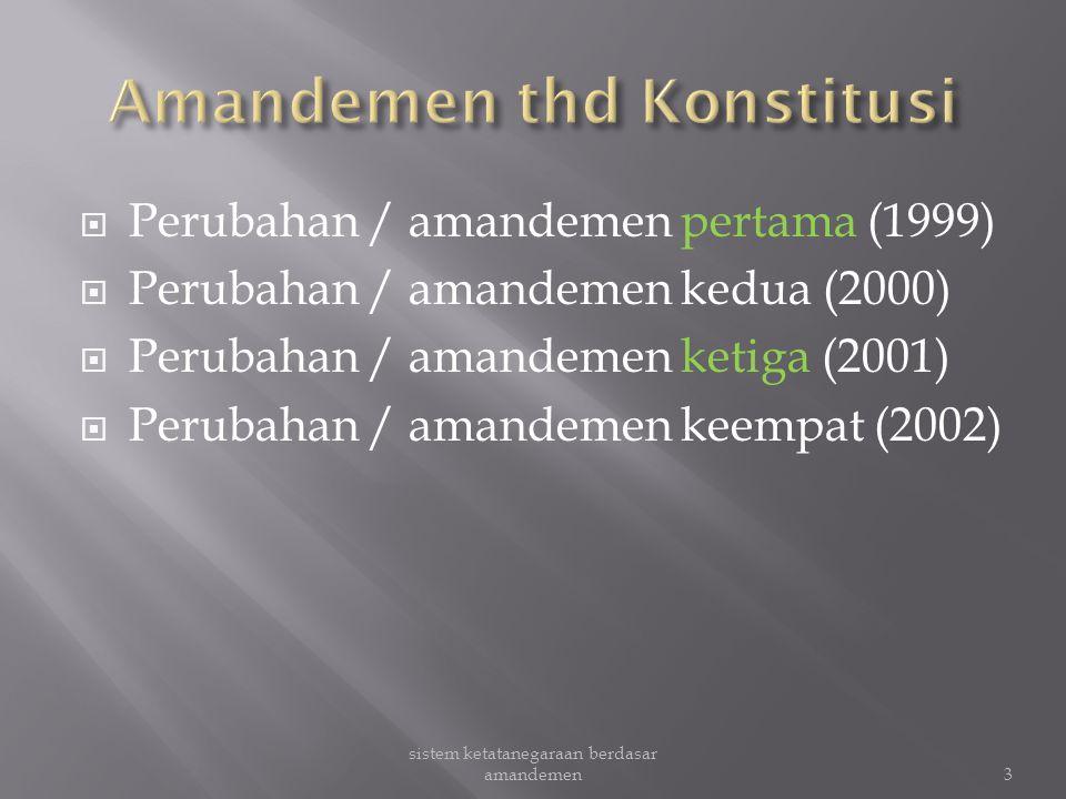  TIDAK MENGUBAH pembukaan UUD 1945  Tetap mempertahankan NKRI  Mempertegas sistem pemerintahan PRESIDENSIAL  PENJELASAN UUD 1945 DITIADAKAN, serta hal-hal normatif dalam penjelasan dimaksukkan ke dalam pasal-pasal.