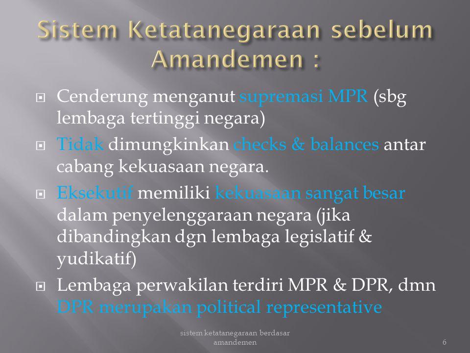  Cenderung menganut supremasi MPR (sbg lembaga tertinggi negara)  Tidak dimungkinkan checks & balances antar cabang kekuasaan negara.