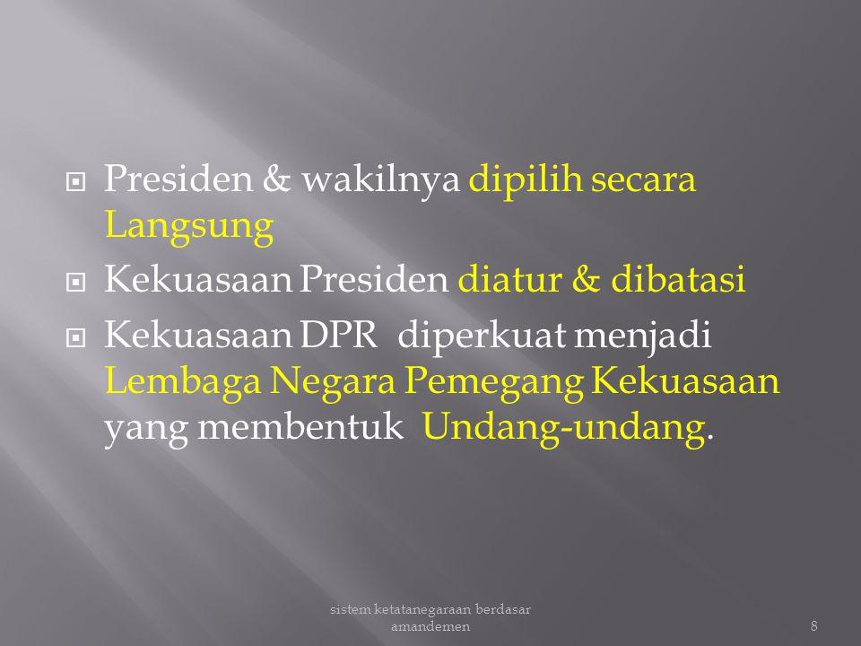  Presiden & wakilnya dipilih secara Langsung  Kekuasaan Presiden diatur & dibatasi  Kekuasaan DPR diperkuat menjadi Lembaga Negara Pemegang Kekuasaan yang membentuk Undang-undang.