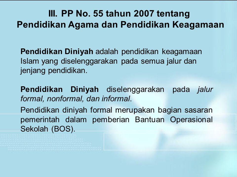 Pendidikan Diniyah adalah pendidikan keagamaan Islam yang diselenggarakan pada semua jalur dan jenjang pendidikan. Pendidikan Diniyah diselenggarakan