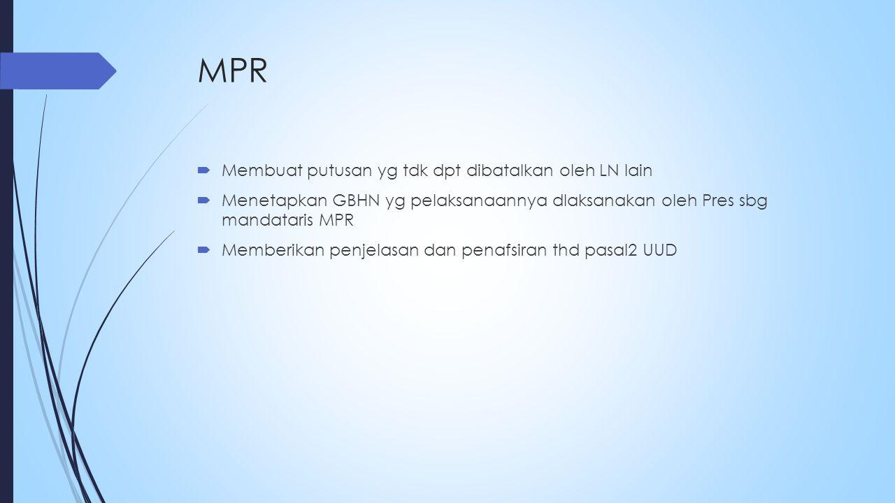 MPR  Membuat putusan yg tdk dpt dibatalkan oleh LN lain  Menetapkan GBHN yg pelaksanaannya dlaksanakan oleh Pres sbg mandataris MPR  Memberikan penjelasan dan penafsiran thd pasal2 UUD