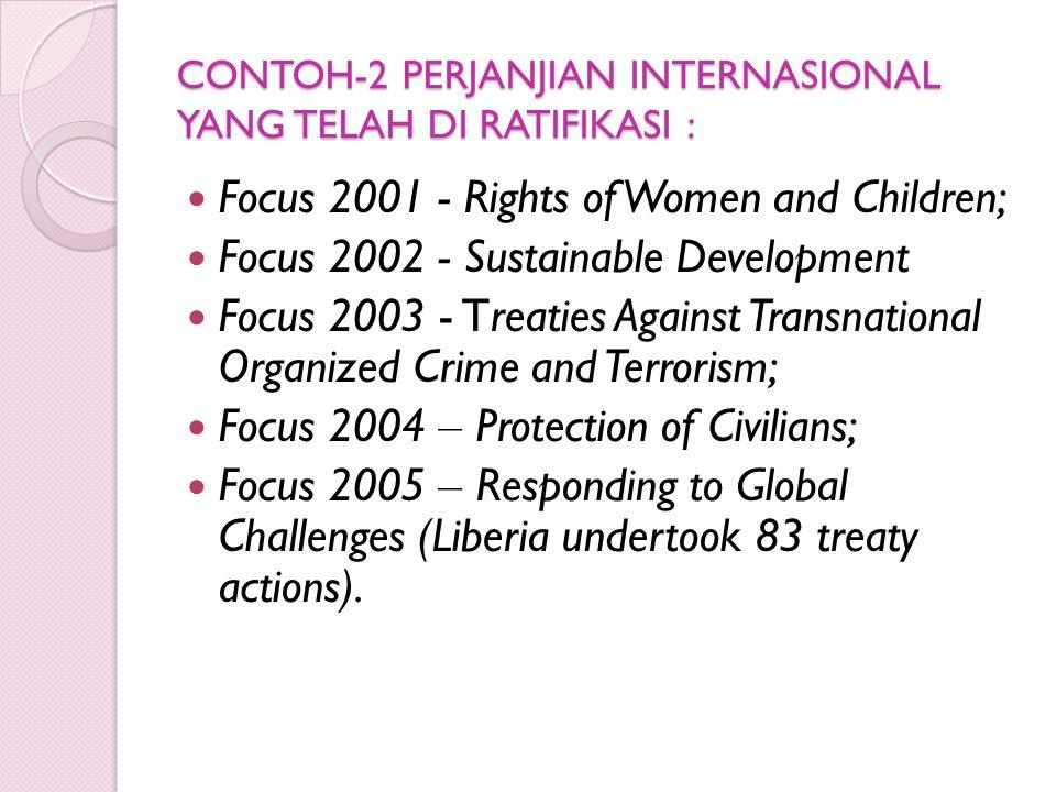 CONTOH-2 PERJANJIAN INTERNASIONAL YANG TELAH DI RATIFIKASI : Focus 2001 - Rights of Women and Children; Focus 2002 - Sustainable Development Focus 200