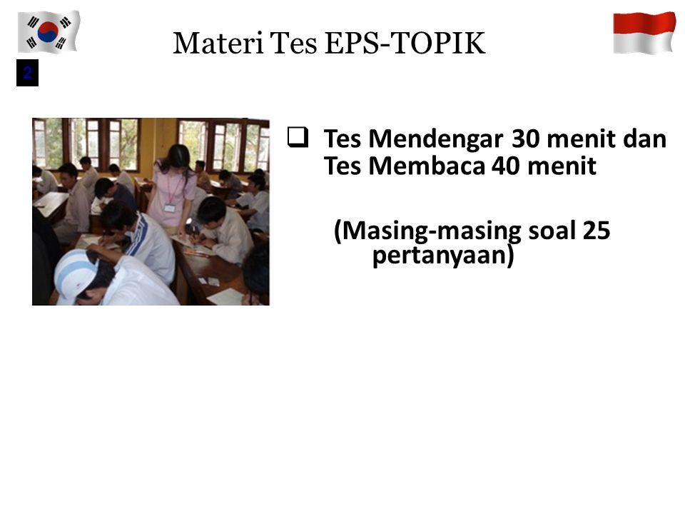 Prosedur UJian EPS-TOPIK Pengumuman Pelaksanaan Ujian EPS- TOPIK Seleksi Peserta Ujian Pengumuman Ruang Ujian Briefing Proctor/ pengawas