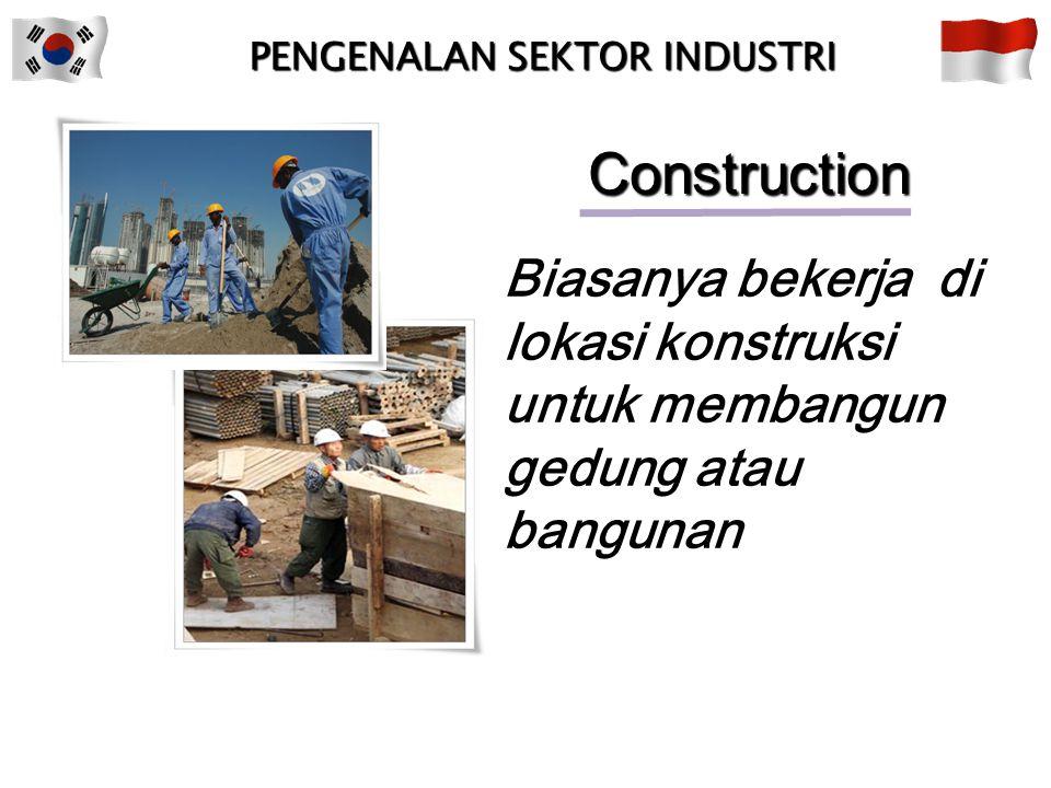 PENGENALAN SEKTOR INDUSTRI Biasanya bekerja dalam pabrik dengan mesin dan peralatan Manufacturing