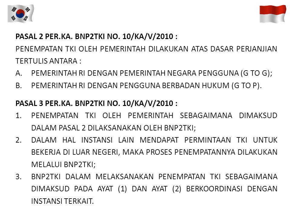 PERATURAN KEPALA BNP2TKI NO. PER. 10/KA/V/2010 TENTANG PEDOMAN TEKNIS PELAKSANAAN PENEMPATAN TENAGA KERJA INDONESIA KE LUAR NEGERI OLEH PEMERINTAH. PA