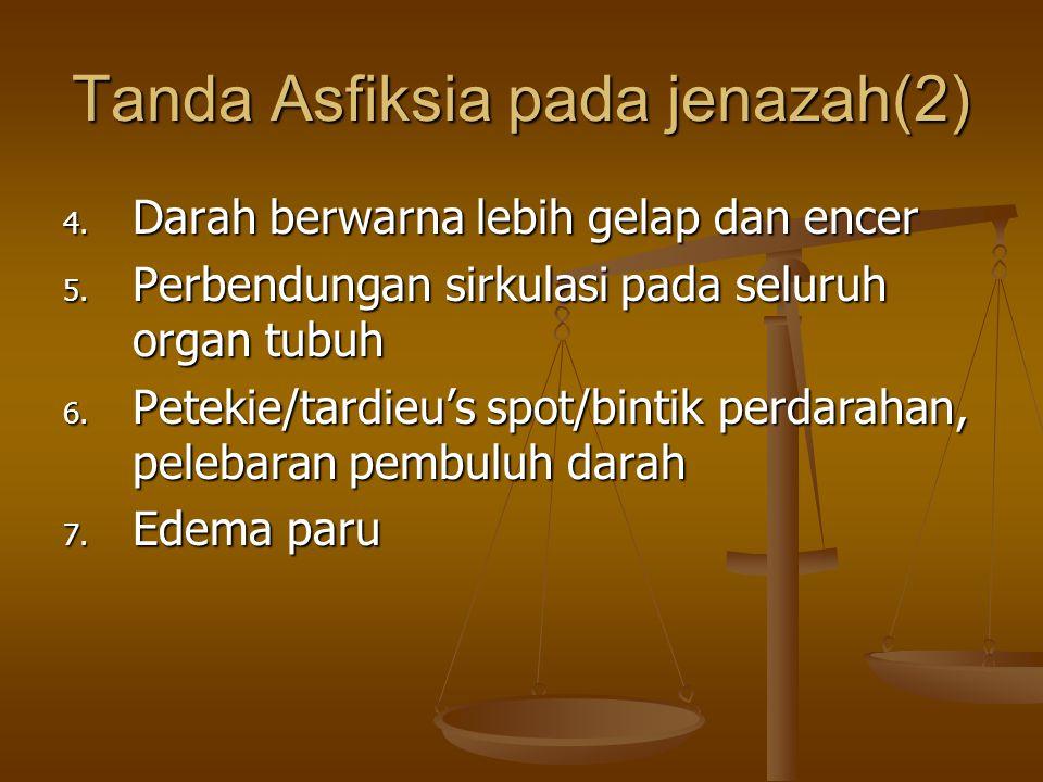 Tanda Asfiksia pada jenazah(2) 4. Darah berwarna lebih gelap dan encer 5. Perbendungan sirkulasi pada seluruh organ tubuh 6. Petekie/tardieu's spot/bi