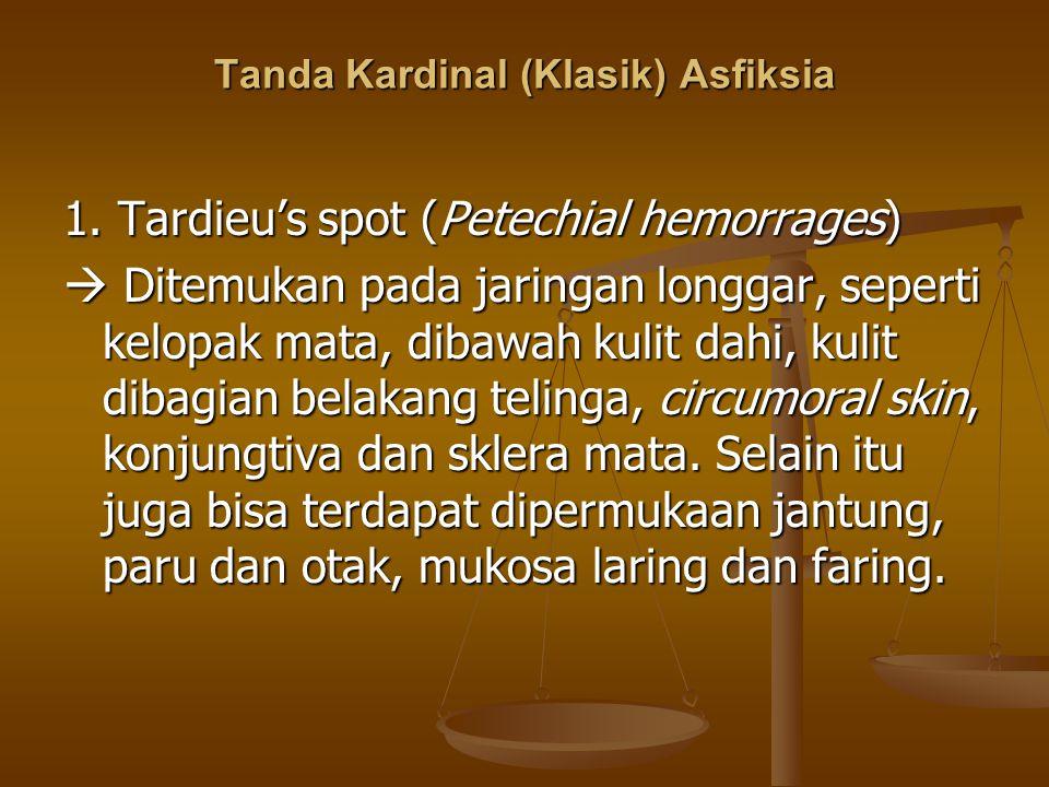 1. Tardieu's spot (Petechial hemorrages)  Ditemukan pada jaringan longgar, seperti kelopak mata, dibawah kulit dahi, kulit dibagian belakang telinga,