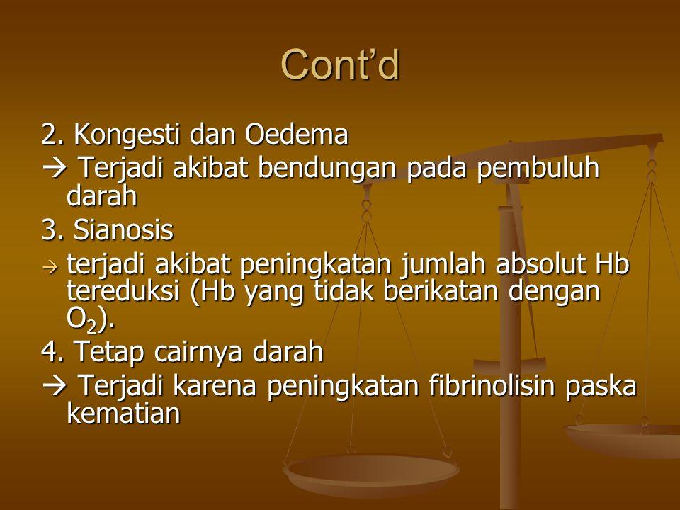 2. Kongesti dan Oedema  Terjadi akibat bendungan pada pembuluh darah 3. Sianosis  terjadi akibat peningkatan jumlah absolut Hb tereduksi (Hb yang ti