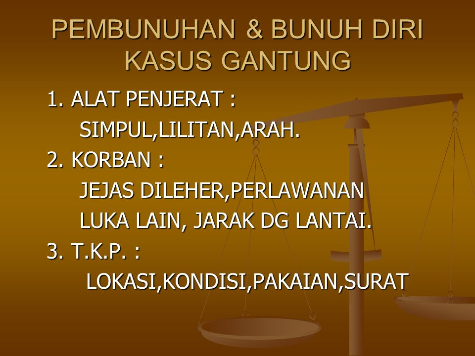 PEMBUNUHAN & BUNUH DIRI KASUS GANTUNG 1. ALAT PENJERAT : SIMPUL,LILITAN,ARAH. SIMPUL,LILITAN,ARAH. 2. KORBAN : JEJAS DILEHER,PERLAWANAN JEJAS DILEHER,