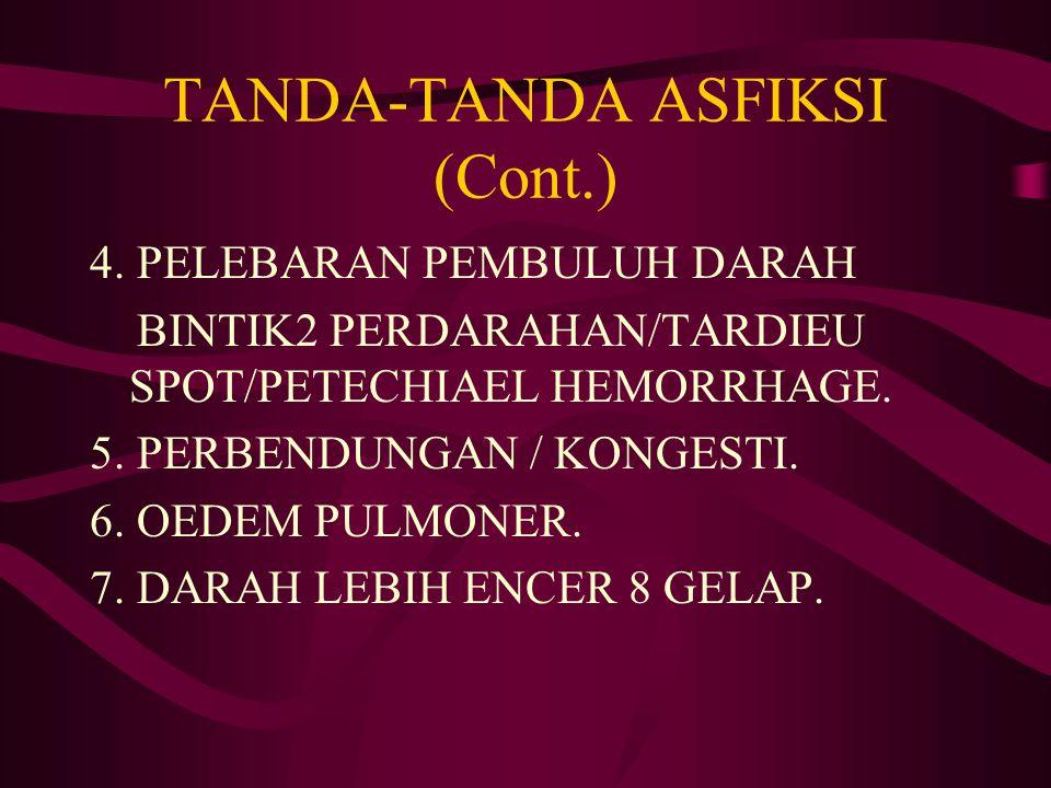 4. PELEBARAN PEMBULUH DARAH BINTIK2 PERDARAHAN/TARDIEU SPOT/PETECHIAEL HEMORRHAGE. 5. PERBENDUNGAN / KONGESTI. 6. OEDEM PULMONER. 7. DARAH LEBIH ENCER
