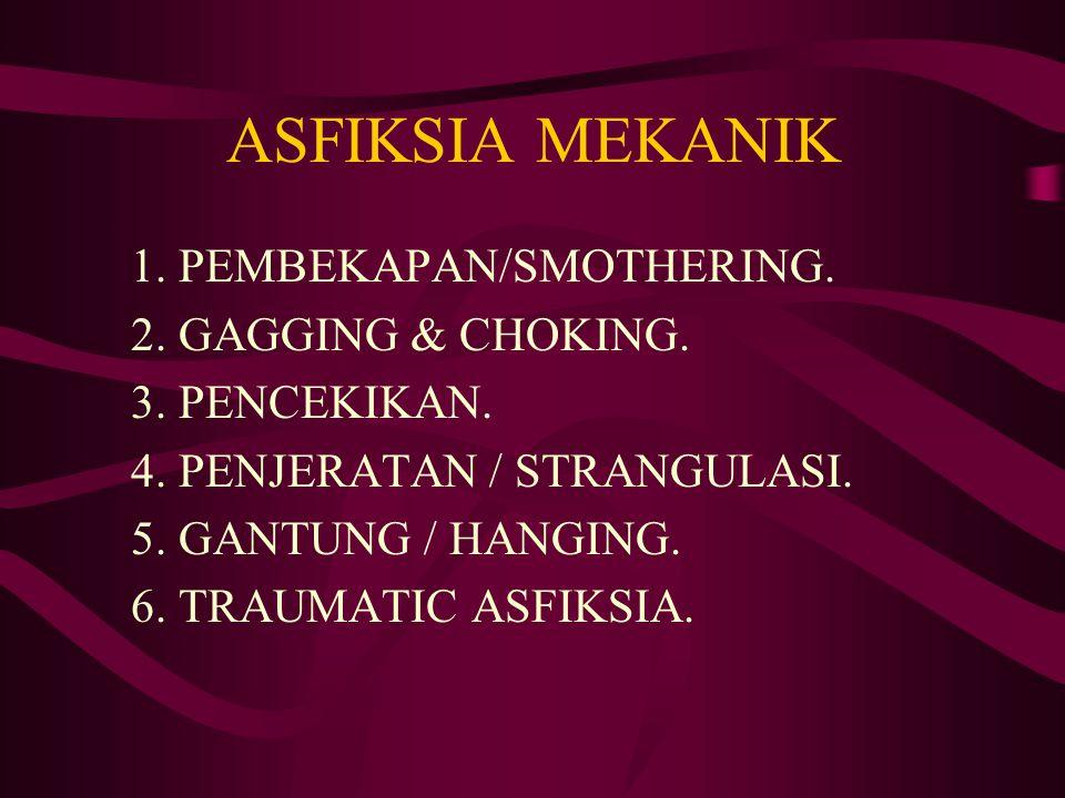 ASFIKSIA MEKANIK 1. PEMBEKAPAN/SMOTHERING. 2. GAGGING & CHOKING. 3. PENCEKIKAN. 4. PENJERATAN / STRANGULASI. 5. GANTUNG / HANGING. 6. TRAUMATIC ASFIKS