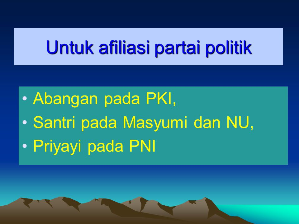 Untuk afiliasi partai politik Abangan pada PKI, Santri pada Masyumi dan NU, Priyayi pada PNI