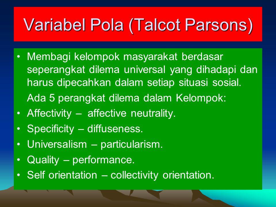 Variabel Pola (Talcot Parsons) Membagi kelompok masyarakat berdasar seperangkat dilema universal yang dihadapi dan harus dipecahkan dalam setiap situasi sosial.