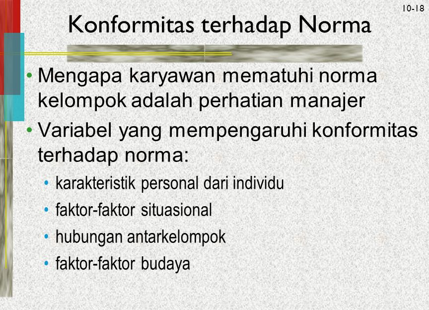 McGraw-Hill/Irwin© 2005 The McGraw-Hill Companies, Inc. All rights reserved. 10-18 Konformitas terhadap Norma Mengapa karyawan mematuhi norma kelompok