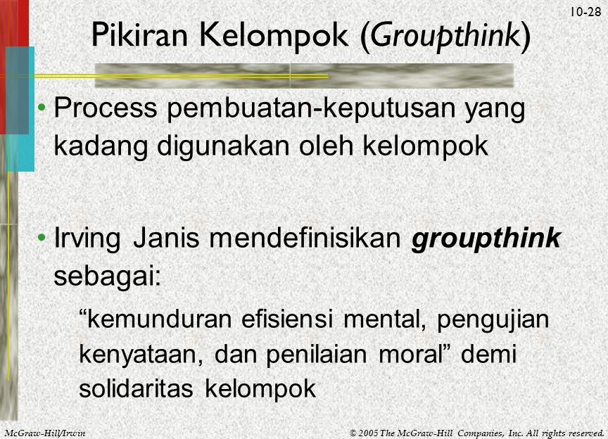 McGraw-Hill/Irwin© 2005 The McGraw-Hill Companies, Inc. All rights reserved. 10-28 Pikiran Kelompok (Groupthink) Process pembuatan-keputusan yang kada