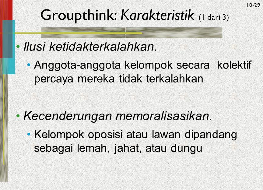 McGraw-Hill/Irwin© 2005 The McGraw-Hill Companies, Inc. All rights reserved. 10-29 Groupthink: Karakteristik (1 dari 3) ‏ Ilusi ketidakterkalahkan. An