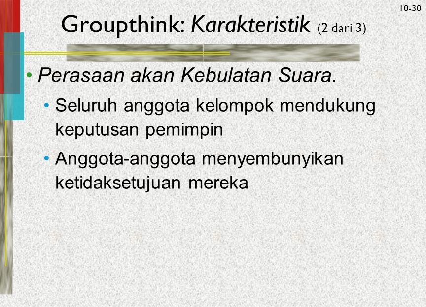 McGraw-Hill/Irwin© 2005 The McGraw-Hill Companies, Inc. All rights reserved. 10-30 Groupthink: Karakteristik (2 dari 3) ‏ Perasaan akan Kebulatan Suar