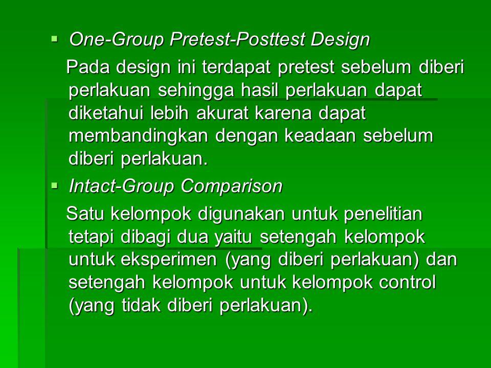  One-Group Pretest-Posttest Design Pada design ini terdapat pretest sebelum diberi perlakuan sehingga hasil perlakuan dapat diketahui lebih akurat ka