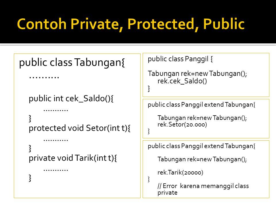 public class Tabungan{.......... public int cek_Saldo(){........... } protected void Setor(int t){........... } private void Tarik(int t){...........