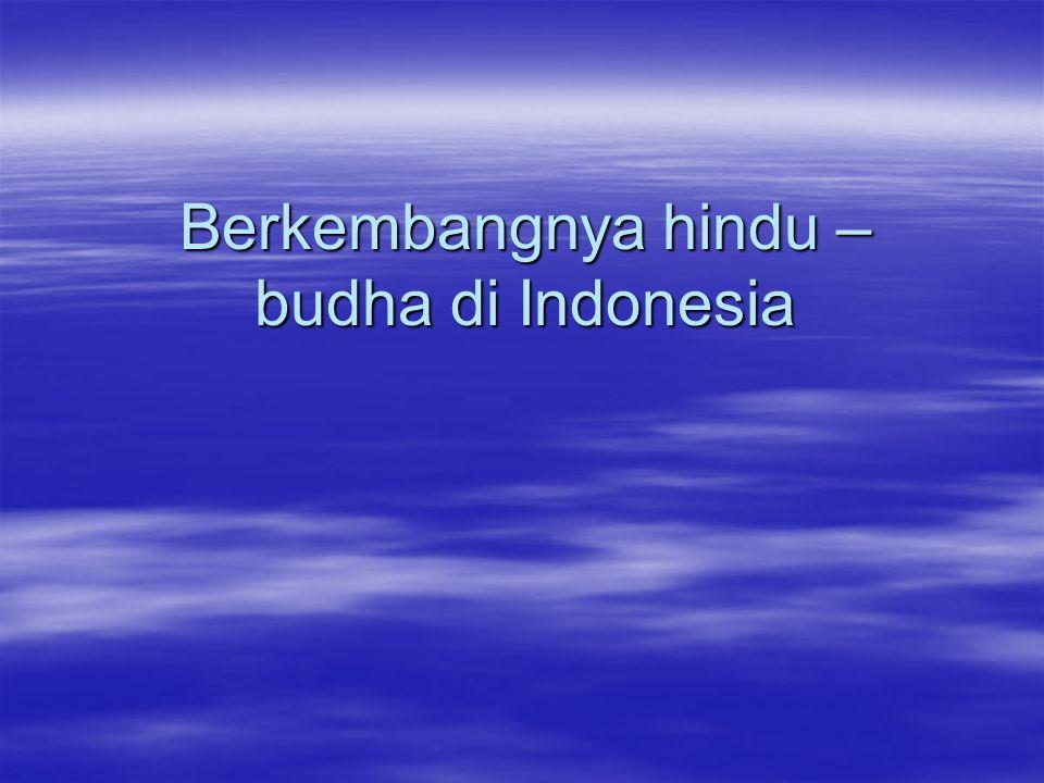 Berkembangnya hindu – budha di Indonesia