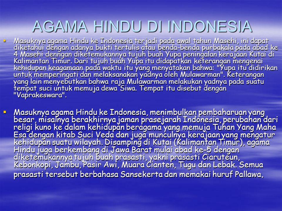 AGAMA HINDU DI INDONESIA  Masuknya agama Hindu ke Indonesia terjadi pada awal tahun Masehi, ini dapat diketahui dengan adanya bukti tertulis atau ben