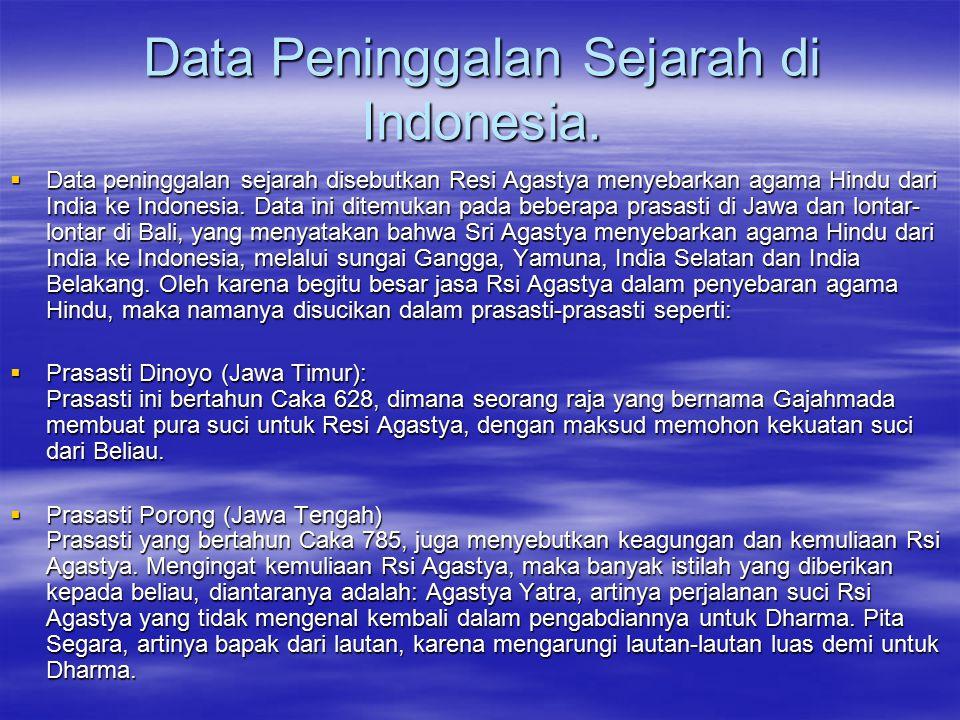 Data Peninggalan Sejarah di Indonesia.  Data peninggalan sejarah disebutkan Resi Agastya menyebarkan agama Hindu dari India ke Indonesia. Data ini di