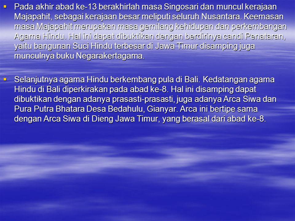  Pada akhir abad ke-13 berakhirlah masa Singosari dan muncul kerajaan Majapahit, sebagai kerajaan besar meliputi seluruh Nusantara. Keemasan masa Maj