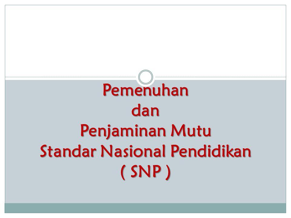 Pemenuhan dan Penjaminan Mutu Standar Nasional Pendidikan ( SNP )