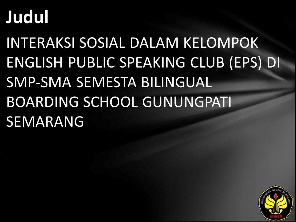 Judul INTERAKSI SOSIAL DALAM KELOMPOK ENGLISH PUBLIC SPEAKING CLUB (EPS) DI SMP-SMA SEMESTA BILINGUAL BOARDING SCHOOL GUNUNGPATI SEMARANG