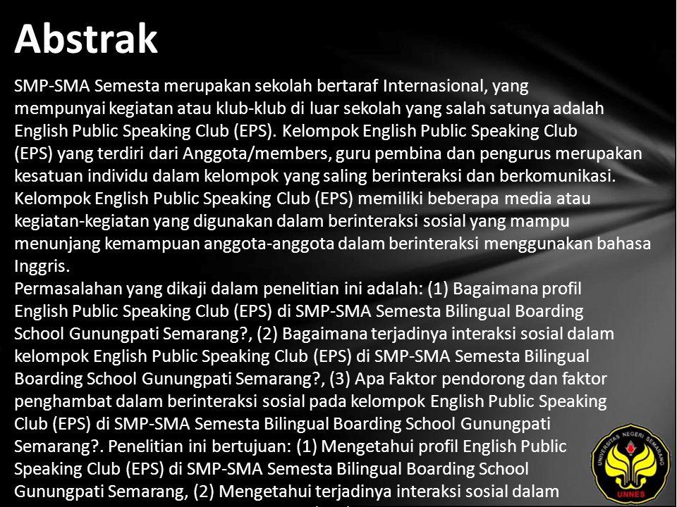 Abstrak SMP-SMA Semesta merupakan sekolah bertaraf Internasional, yang mempunyai kegiatan atau klub-klub di luar sekolah yang salah satunya adalah English Public Speaking Club (EPS).
