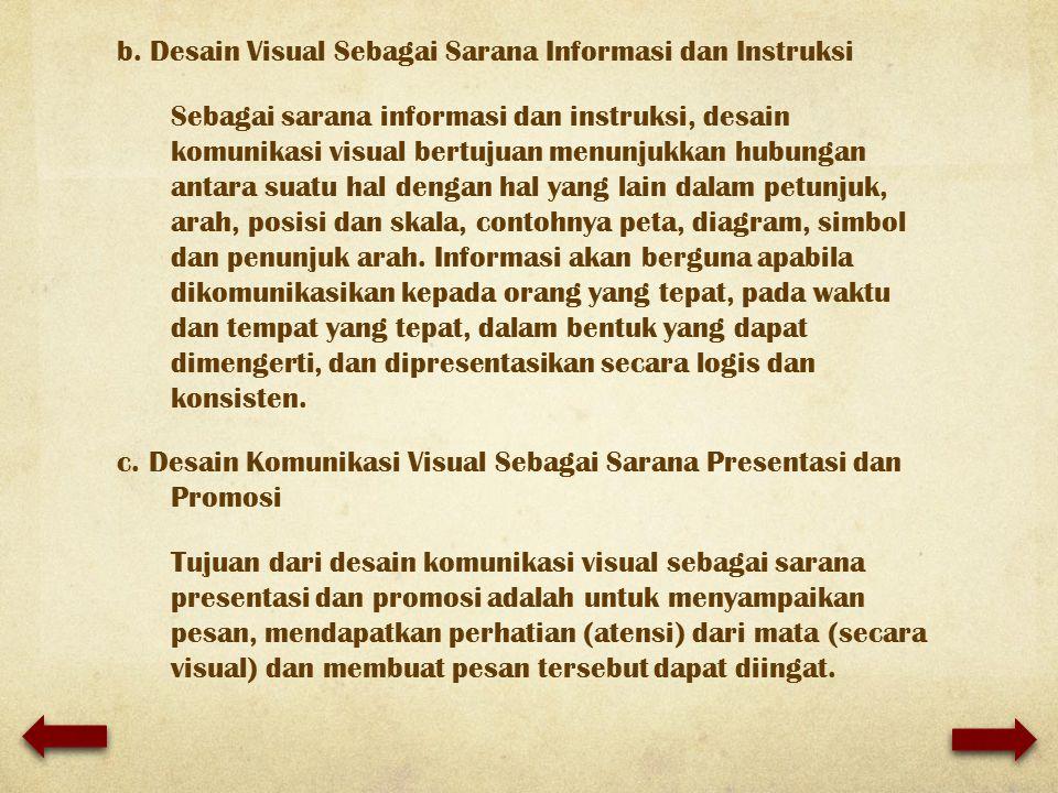 b. Desain Visual Sebagai Sarana Informasi dan Instruksi Sebagai sarana informasi dan instruksi, desain komunikasi visual bertujuan menunjukkan hubunga