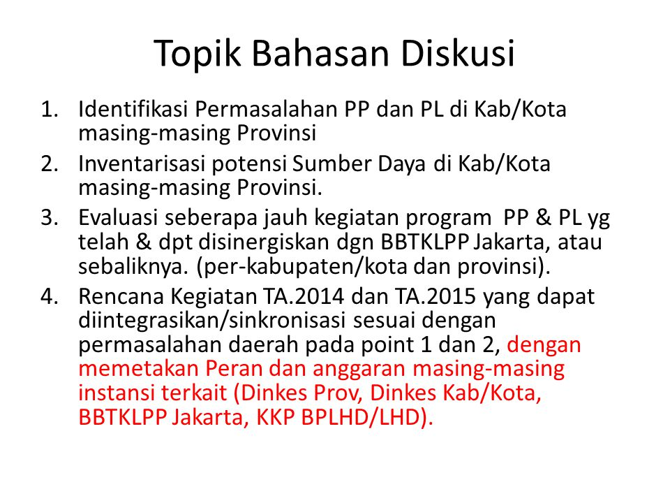 Topik Bahasan Diskusi 1.Identifikasi Permasalahan PP dan PL di Kab/Kota masing-masing Provinsi 2.Inventarisasi potensi Sumber Daya di Kab/Kota masing-masing Provinsi.