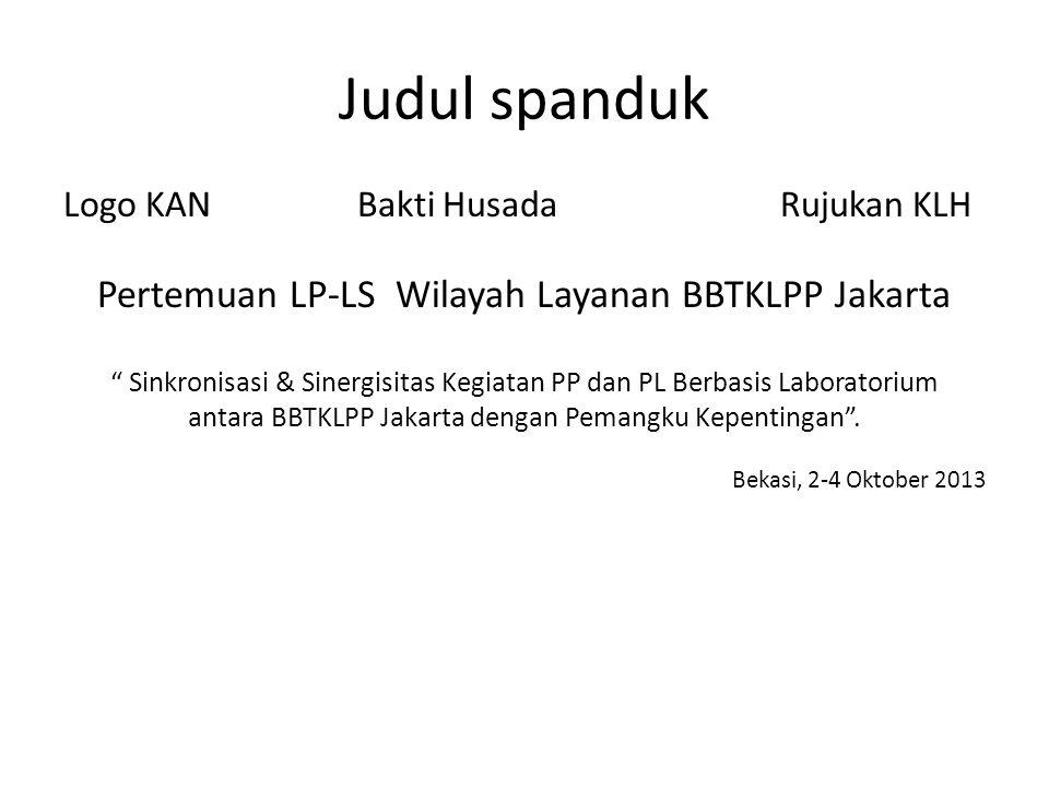 Judul spanduk Logo KAN Bakti Husada Rujukan KLH Pertemuan LP-LS Wilayah Layanan BBTKLPP Jakarta Sinkronisasi & Sinergisitas Kegiatan PP dan PL Berbasis Laboratorium antara BBTKLPP Jakarta dengan Pemangku Kepentingan .