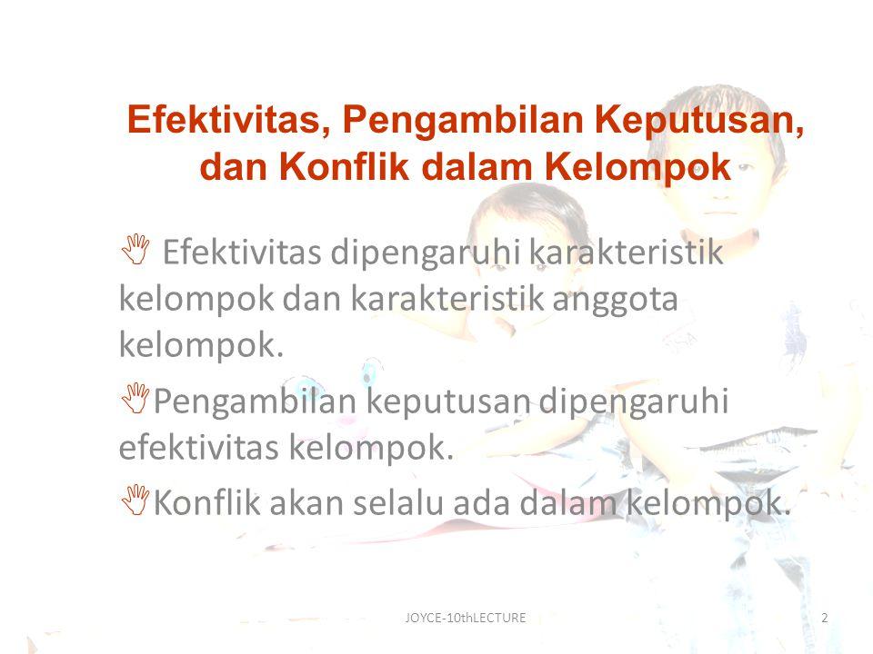 JOYCE-10thLECTURE3 EFEKTIVITAS FAKTOR YANG MEMPENGARUHI FAKTOR SITUASIONAL (karakteristik kelompok) Ukuran Kelompok  (jenis tugas: koaktif – interaktif, dan tujuan kelp.: konvergen - divergen) Jaringan Komunikasi  (Ruben: wheel, chain, circle, all channel) Kohesi Kelompok : kepuasan, produktivitas, semangat, komunikasi efektif  (interpersonal, kegiatan dan fungsi kelompok, kebutuhan pribadi) Kepemimpinan  (pendekatan: dilahirkan, gaya, kontekstual)