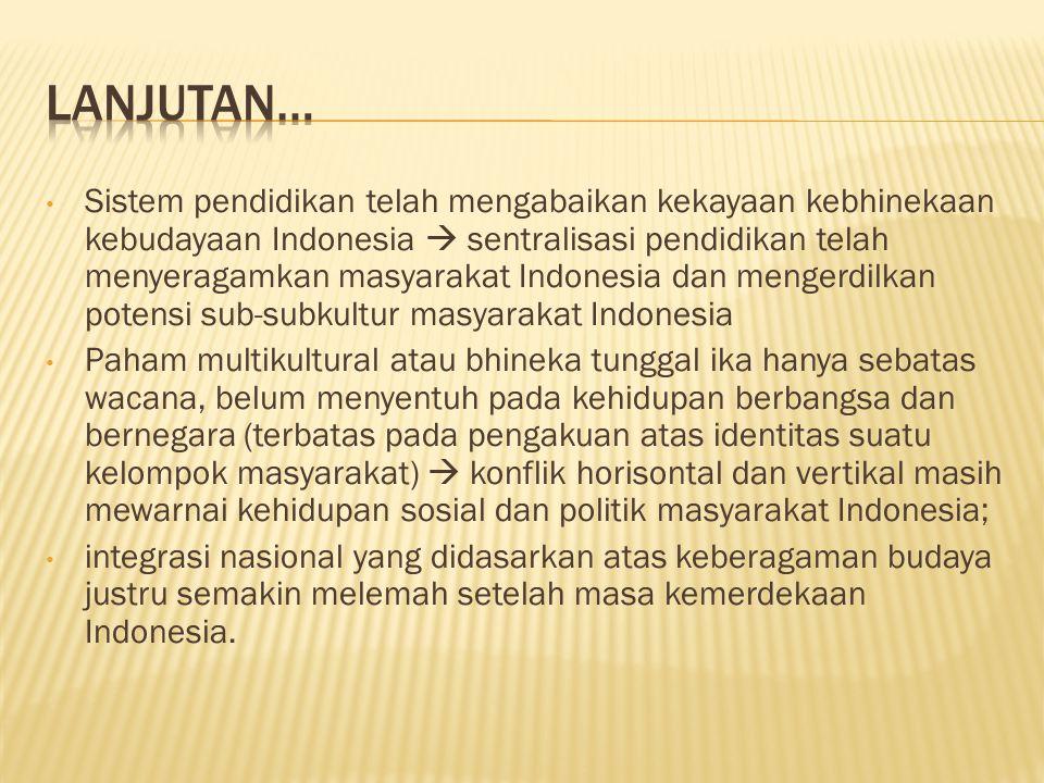 Sistem pendidikan telah mengabaikan kekayaan kebhinekaan kebudayaan Indonesia  sentralisasi pendidikan telah menyeragamkan masyarakat Indonesia dan m