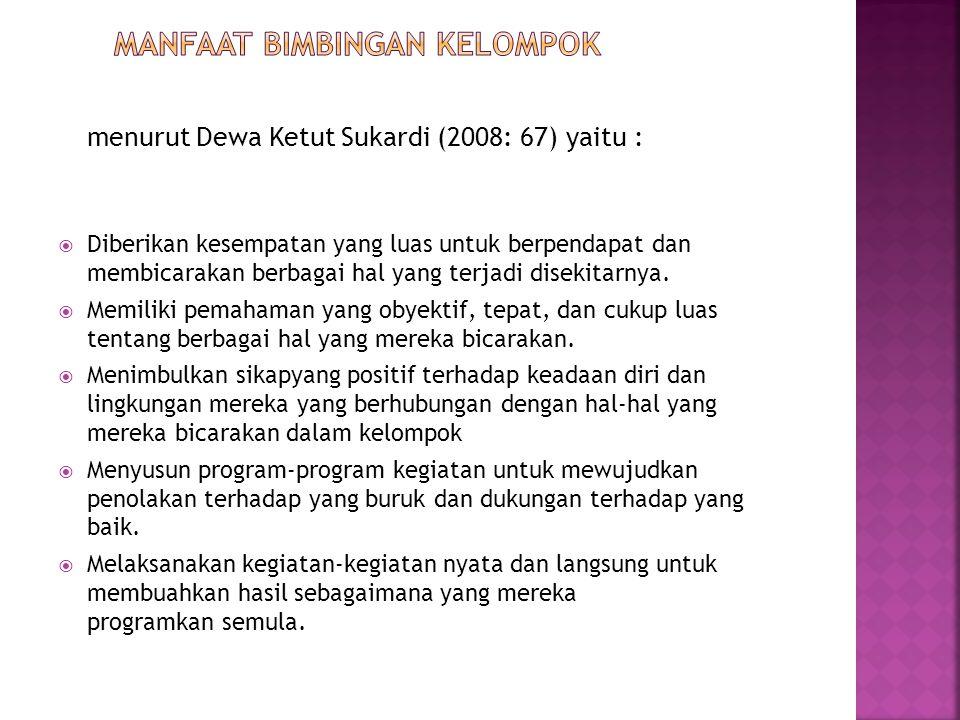 menurut Dewa Ketut Sukardi (2008: 67) yaitu :  Diberikan kesempatan yang luas untuk berpendapat dan membicarakan berbagai hal yang terjadi disekitarn